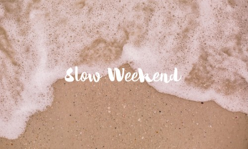 Slow Weekend #3