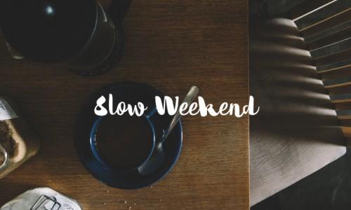 Slow Weekend #5