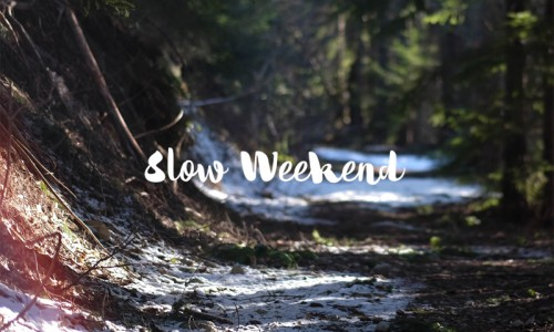 Slow Weekend #6