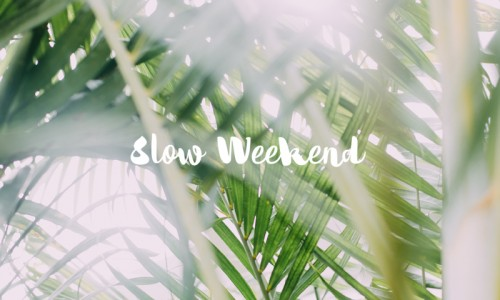 Slow Weekend #7